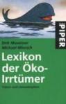 Lexikon der Öko-Irrtümer. Fakten statt Umweltmythen. - Dirk Maxeiner, Michael Miersch