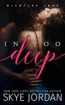 In Too Deep (Wildfire Lake, #1) - Skye Jordan