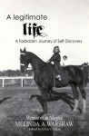 A Legitimate Life: A Forbidden Journey of Self-Discovery - Melinda A. Warshaw, Ellen C. Maze