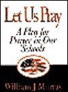 Let Us Pray: A Plea for Prayer in Our Schools - William J. Murray
