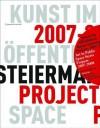 Kunst Im Offentlichen Raum Steiermark. Art in Public Space Styria.: Projekte / Projects 2007-2008 - Werner Fenz, Evelyn Kraus, Birgit Kulterer