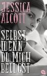 Selbst wenn du mich belügst - Jessica Alcott, Eva Müller-Hierteis