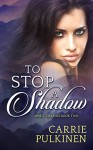 To Stop a Shadow (Spirit Chasers Book 2) - Carrie Pulkinen