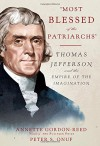 """Most Blessed of the Patriarchs"": Thomas Jefferson and the Empire of the Imagination - Annette Gordon-Reed, Peter S. Onuf"