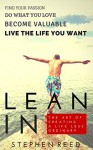 LEAN IN - A Guide To Living Well: The Art Of Creating A Life Less Ordinary | Find Your Passion, Do What You Love, Become Valuable, Live The Life You Want - Stephen Reed