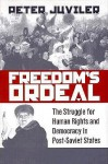 Freedom's Ordeal: The Struggle for Human Rights and Democracy in Post-Soviet States - Peter Juviler