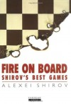 Fire On Board: Shirov's Best Games - Alexei Shirov