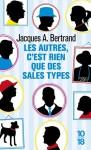 Les autres, c'est rien que des sales types - Jacques A. Bertrand