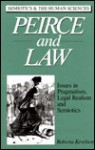 Peirce And Law: Issues In Pragmatism, Legal Realism, And Semiotics - Roberta Kevelson
