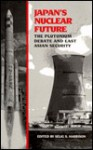 Japan's Nuclear Future: The Plutonium Debate and East Asian Security - Selig S. Harrison