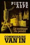 Le message du pendu (Une enquête du commissaire Van In 11) - Pieter Aspe, Emmanuèle Sandron