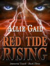 Red Tide Rising (Immortal Touch, #3) - Allie Gail