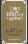 Ethics and the Sociology of Morals (Great Minds) (Great Minds Series) - Émile Durkheim