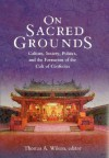 On Sacred Grounds: Culture, Society, Politics, and the Formation of the Cult of Confucius - Thomas A. Wilson, Jun Jing