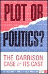 Plot or Politics?: The Garrison Case and Its Cast - Rosemary James, Jack Wardlaw
