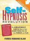 Self-Hypnosis Revolution: The Amazingly Simple Way to Use Self-Hypnosis to Change Your Life - Forbes Robbins Blair