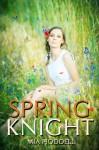 Spring Knight - Mia Hoddell