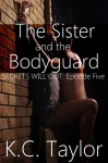 Episode Five: The Sister and The Bodyguard - K.C. Taylor