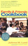 Family and Friends Cookbook: From Casserole Comforts to Champagne Wishes, 50 Menus, MealPlans and 200 - JoAnna M. Lund, Barbara Alpert