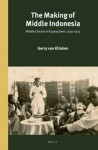 The Making of Middle Indonesia: Middle Classes in Kupang Town, 1930s–1980s - Gerry van Klinken