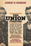 The Union Forever: Lincoln, Grant, and the Civil War - John Y. Simon, Glenn W. LaFantasie, Harold Holzer