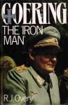 Goering: The 'Iron Man' - Richard Overy
