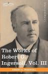 The Works Of Robert G. Ingersoll, Vol. Iii (In 12 Volumes) - Robert G. Ingersoll