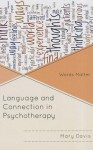 Language and Connection in Psychotherapy: Words Matter - Mary E. Davis