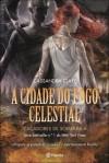 A Cidade do Fogo Celestial - Cassandra Clare