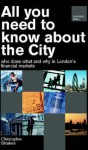All You Need To Know About The City: Who Does Why And What In London S Financial Markets - Christopher Stoakes