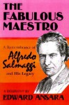 The Fabulous Maestro: A Remembrance of Alfredo Salmaggi and His Legacy - Edward Ansara