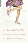 You Are What You Wear: What Your Clothes Reveal About You - Jennifer Baumgartner