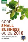 Good Small Business Guide 2010 2010: How To Start And Grow Your Own Business - A & C Black