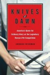 Knives at Dawn: America's Quest for Culinary Glory at the Bocuse d'Or, the World's Most Prestigious Cooking Competition - Andrew Friedman