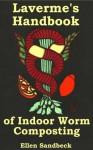 Laverme's Handbook of Indoor Worm Composting - Ellen Sandbeck, Dmitri Sandbeck, Nick Tramdack, Carissa Vardanian