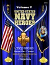 United States Navy Heroes - Volume V: Navy Cross & Silver Star (Korean War to Present) - C. Douglas Sterner