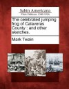 The Celebrated Jumping Frog of Calaveras County: And Other Sketches. - Mark Twain