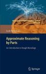 Approximate Reasoning by Parts: An Introduction to Rough Mereology - Lech Polkowski