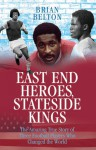 East End Heroes, Stateside Kings: The Amazing True Story of Three Football Players Who Changed the World - Brian Belton