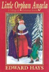 Little Orphan Angela: A Trilogy of Christmas Stories - Edward M. Hays