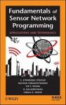Fundamentals of Sensor Network Programming: Applications and Technology - Sridhar S. Iyengar, Vir V. Phoha, N. Balakrishnan, Nandan Parameshwaran, Chuka D. Okoye