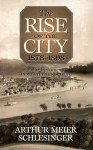 Rise of the City, 1878-1898 - Arthur M. Schlesinger Sr.