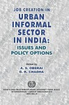 Job Creation in Urban Informal Sector in India: Issues and Policy Options - A.S. Oberai, G. Chadha