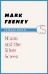 Nixon and the Silver Screen (Chicago Shorts) - Mark Feeney