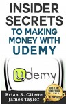 Insider Secrets To Making Money With Udemy - Brian Cliette, James Taylor