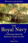 The Royal Navy: A History from the Earliest Times to 1900, volume 2 - William Laird Clowes, Clements Robert Markham