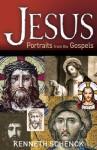 Jesus: Portraits from the Gospels - Kenneth Schenck