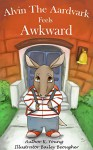 Alvin the Aardvark Feels Awkward (The ABC Animal Adventure Series Book 2) - K. Young