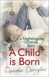 A Child is Born: A Nightingales Christmas Story - Donna Douglas