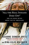 """""""All the Real Indians Died Off"""": And 20 Other Myths About Native Americans - Dina Gilio-Whitaker, Roxanne Dunbar-Ortiz"""